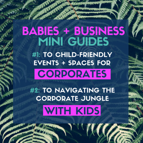 Babies, Business + Breakfast: Mini Guides To Child-Friendly Events + Spaces For Corporates And Navigating The Corporate Jungle With Kids