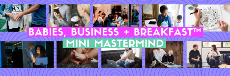 Babies, Business + Breakfast Mini Mastermind