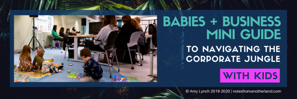 Free Babies + Business Mini Guide To Navigating The Corporate Jungle (With Kids)